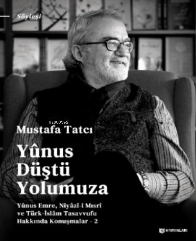 Yûnus Düştü Yolumuza;Yûnus Emre, Niyâzî-i Mısrî ve Türk İslam Tasavvufu Hakkında Konuşmalar - 2
