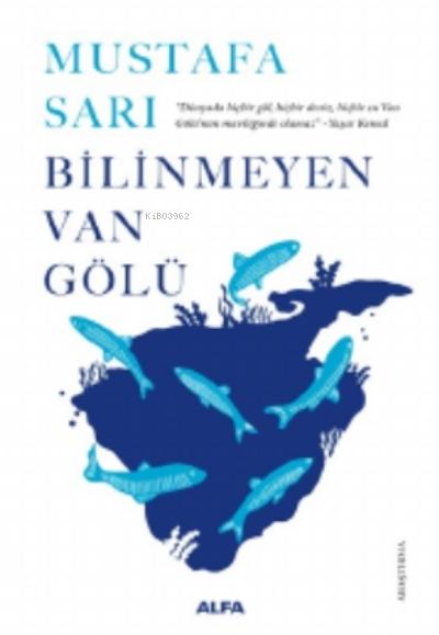 Bilinmeyen Van Gölü;Dünyada Hiçbir Göl, Hiçbir Deniz, Hiçbir Su Van Gölü'nün Maviliğinde Olamaz. - Yaşar Kemal