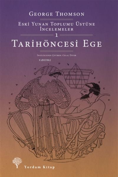 Tarihöncesi Ege;Eski Yunan Toplumu Üstüne İncelemeler-1