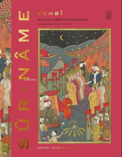 Sur-Name;Sultan Ahmed'in Düğün Kitabı