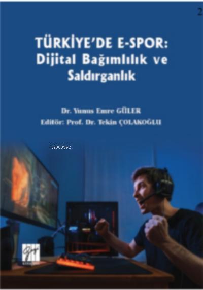 Türkiye'de E-spor : Dijital Bağımlılık ve Saldırganlık