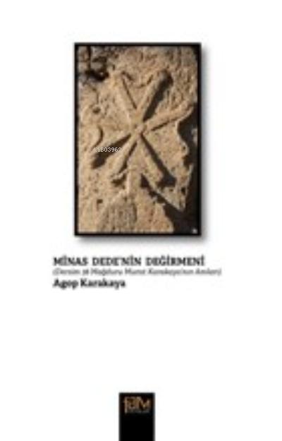 Minas Dede'nin Değirmeni;Dersim 38 Mağduru Murat Karakaya'nın Anıları