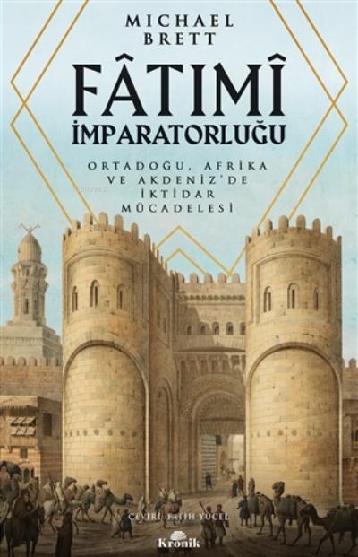 Fatımi İmparatorluğu;Ortadoğu, Afrika Ve Akdeniz'de İktidar Mücadelesi
