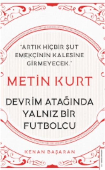 Metin Kurt-Devrim Atağında Yalnız Bir Futbolcu;Artık Hiçbir Şut Emekçinin Kalesine Girmeyecek