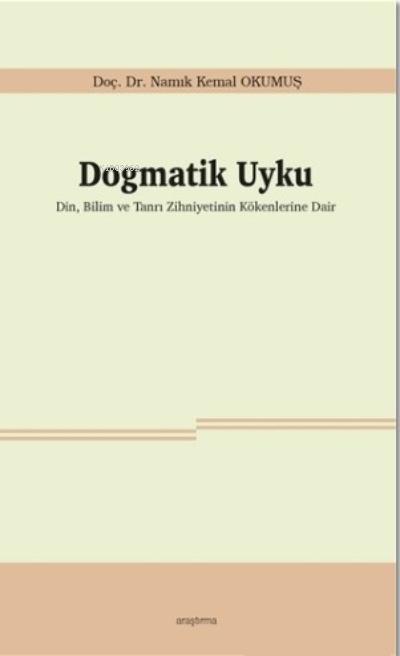 Dogmatik Uyku;Din, Bilim ve Tanrı Zihniyetinin Kökenlerine Dair