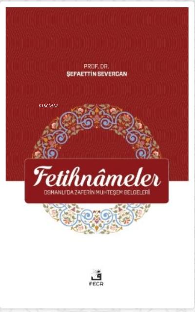 Fetihnameler ;Osmanlı'da Zaferin Muhteşem Belgeleri
