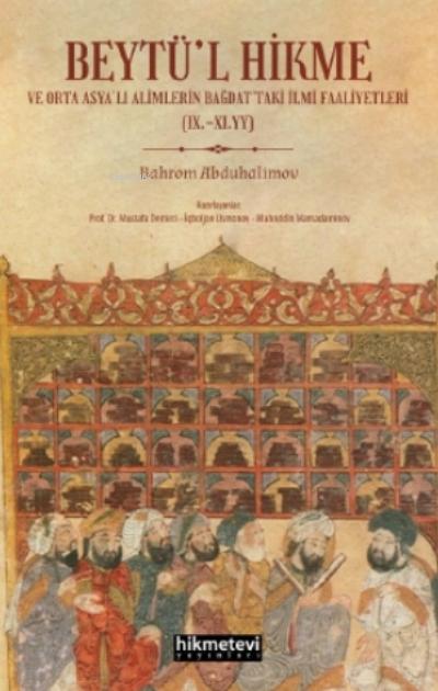 Beytül Hikme Ve Orta Asyalı Alimlerin Bağdattaki İlmi Faaliyetleri