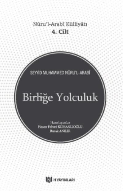 Birliğe Yolculuk;Nûru'l-Arabî Külliyâtı 4. Cilt