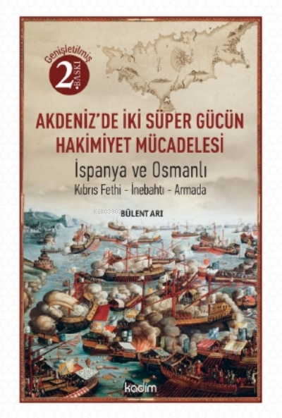 Akdeniz'de İki Süper Gücün Mücadelesi; İspanya ve Osmanlı Kıbrıs-İnebahtı-Armada