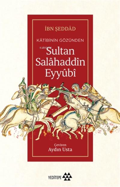 Kâtibinin Gözünden Sultan Salâhaddîn Eyyûbî
