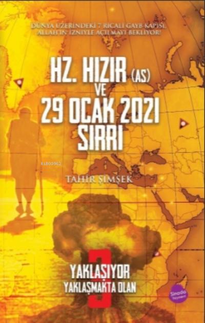 Yaklaşıyor Yaklaşmakta Olan 3 - Hz. Hızır (AS) ve 29 Ocak 2021 Sırrı