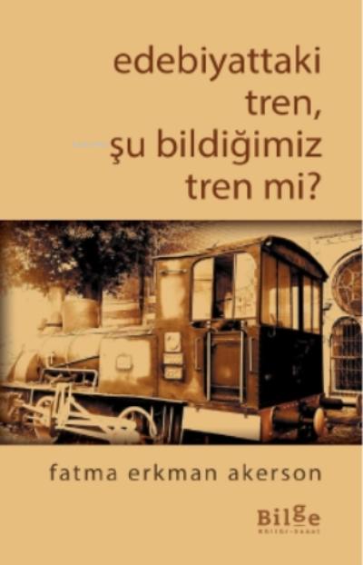 Edebiyattaki Tren, Şu Bildiğimiz Tren mi?