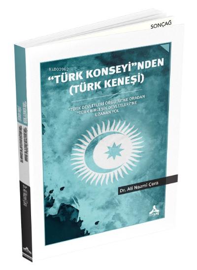 ''Türk Konseyi''nden (Türk Keneşi) ;Türk Devletleri ÖrgütüNe Oradan Türk Birleşik DevletleriNe Uzanan Yol