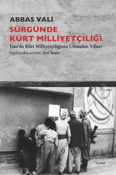 Sürgünde Kürt Milliyetçiliği;İran'da Kürt Milliyetçiliğinin Unutulan Yılları