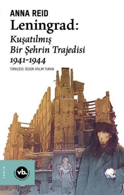 Leningrad: Kuşatılmış Bir Şehrin Trajedisi 1941 - 1944