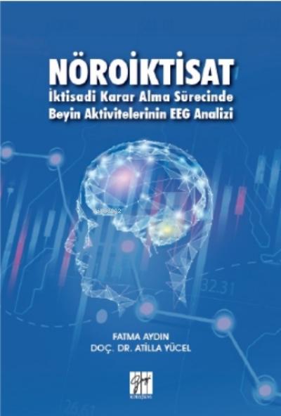 Nöroiktisat İktisadi Karar Alma Sürecinde Beyin Aktivitelerinin EEG Analizi