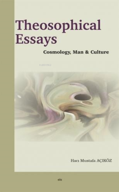 Theosophical Essays;Cosmolohy, Man and Culture