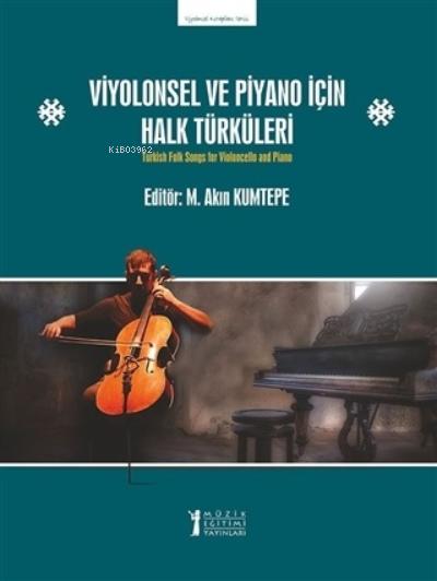 Viyolonsel ve Piyano İçin Halk Türküleri;Turkish Folk Songs For Violoncello and Piano
