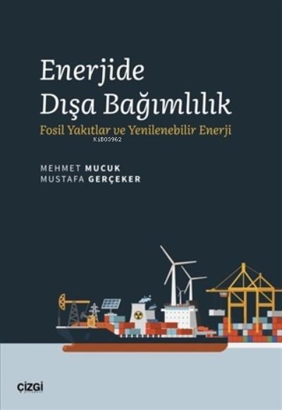 Enerjide Dışa Bağımlılık;Fosil Yakıtlar ve Yenilenebilir Enerji