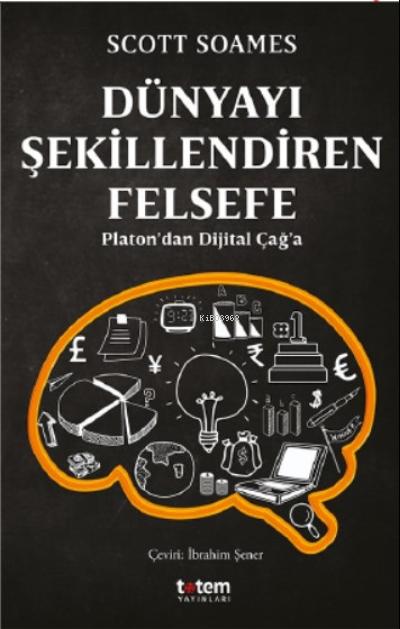 Dünyayı Şekillendiren Felsefe;Platon'dan Dijital Çağ'a