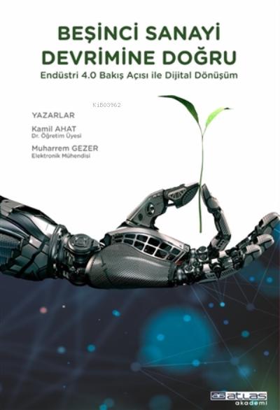 Beşinci Sanayi Devrimine Doğru;Endüstri 4.0 Bakış Açısı ile Dijital Dönüşüm