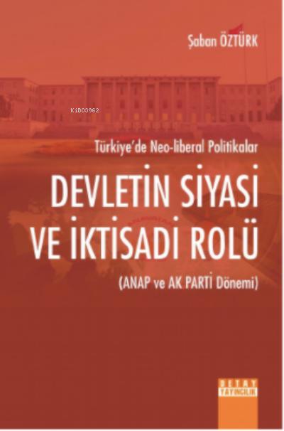 Devletin Siyasi Ve İktisadi Rolü (Anap Ve Ak Parti Dönemi) Türkiye'de Neo-Liberal Politikalar