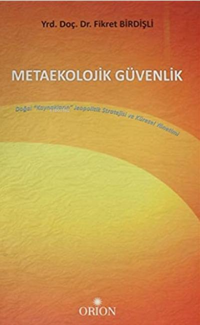 Metaekolojik Güvenlik;Doğal Kaynakların Jeopolitik Stratejisi ve Küresel Yönetimi
