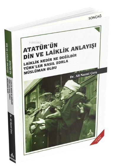Atatürk'ün Din ve Laiklik Anlayışı ;Laiklik Nedir NeDeğildir Türk'ler Nasıl Zorla Müslüman Oldu