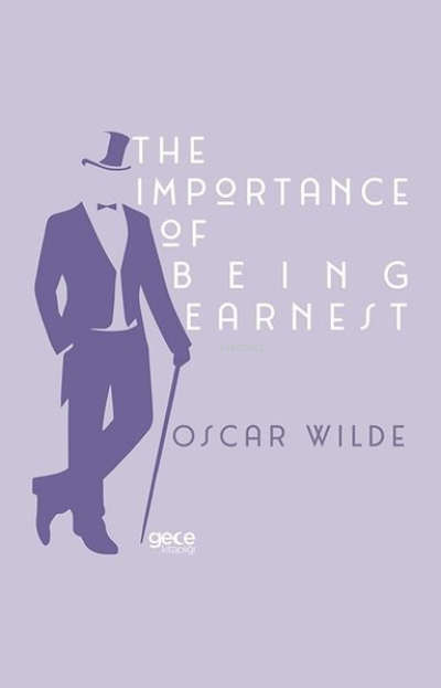 The Importance of Being Earnest;A Trivial Comedy for Serious People