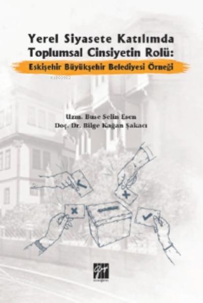Yerel Siyasete Katılımda Toplumsal Cinsiyetin Rolü Eskişehir Büyükşehir Belediyesi Örneği