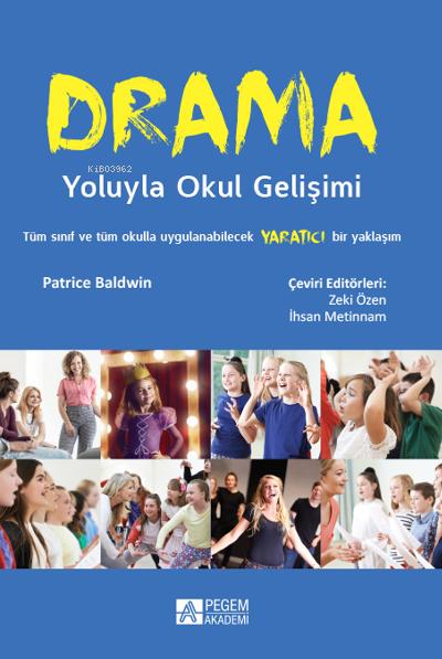 Drama Yoluyla Okul Gelişimi;Tüm Sınıf ve Tüm Okulla Uygulanabilecek Yaratıcı Bir Yaklaşım