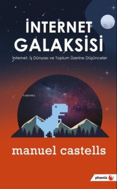 İnternet Galaksisi ;İnternet, İş Dünyası ve Topluım Üzerine Düşünceler