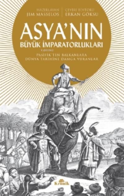 Asya'nın Büyük İmparatorlukları;Pasifik'ten Balkanlar'a Dünya Tarihine Damga Vuranlar
