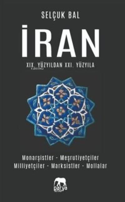 İran 19.Yüzyıldan 21.Yüzyıla ;Monarşistler - Meşrutiyetler - Milliyetçiler - Marksistler - Mollalar