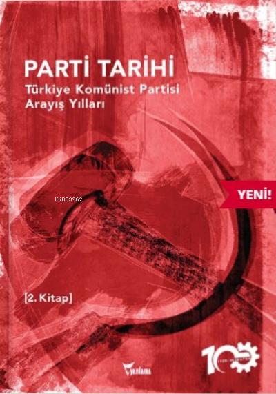 Türkiye Komünist Partisi Arayış Yılları ;1927-1965 Parti Tarihi-2.Kitap