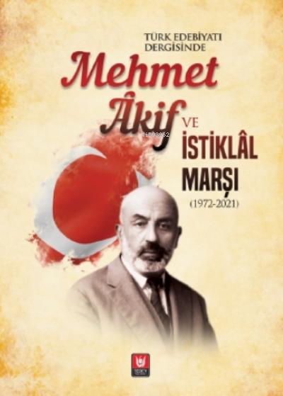 Türk Edebiyatı Dergisinde Mehmet Âkif Ve İstiklâl Marşı (1972-2021)