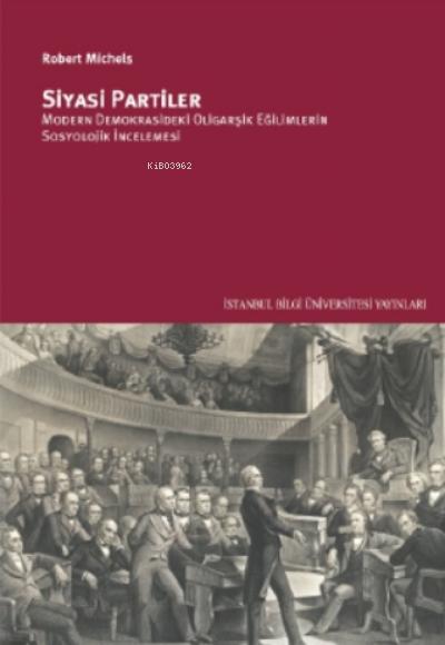 Siyasi Partiler;Modern Demokrasideki Oligarşik Eğilimlerin Sosyolojik İncelemesi