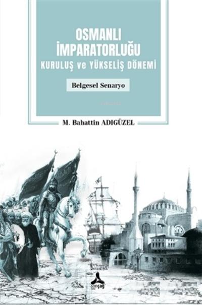 Osmanlı İmparatorluğu Kuruluş ve Yükseliş Dönemi;Belgesel Senaryo