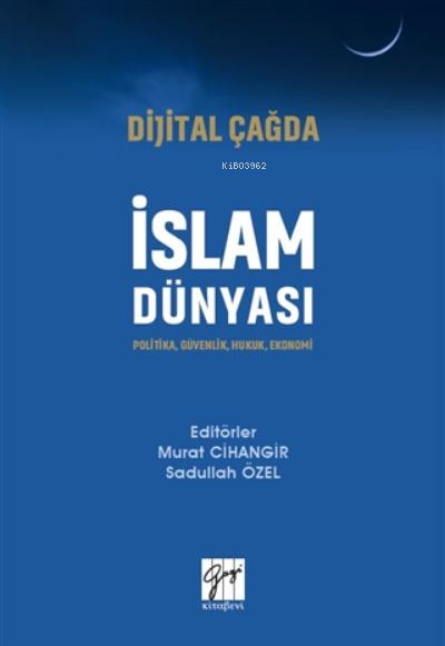 Dijital Çağda İslam Dünyası;Politika, Güvenlik, Hukuk, Ekonomi