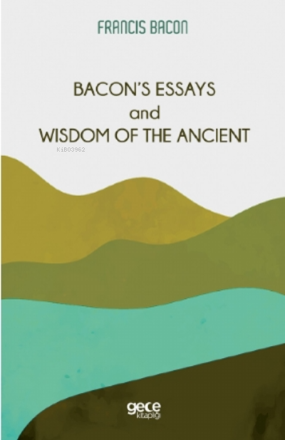 Bacon's Essays and Wisdom Of The Ancient