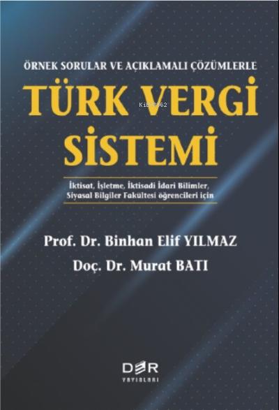 Türk Vergi Sistemi ;Örnek Sorular ve Açıklamalı Çözümlerle