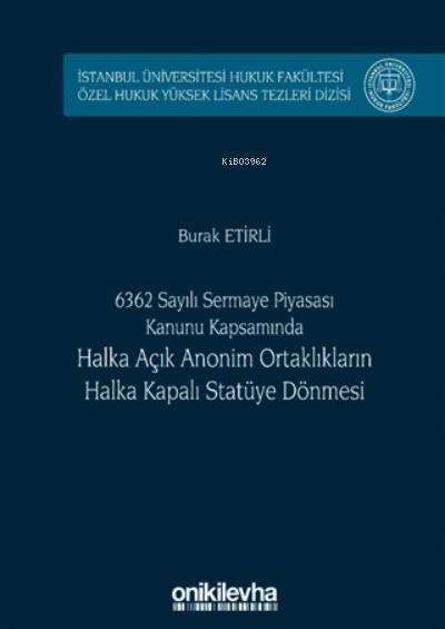 6362 Sayılı Sermaye Piyasası Kanunu Kapsamında Halka Açık Anonim Ortaklıkların Halka Kapalı Statüye Dönmesi (ciltli)