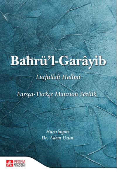 Bahrü'l - Garâyib Farsça - Türkçe Manzum Sözlük