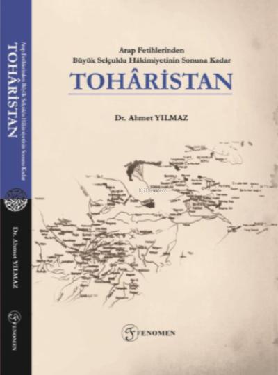 Arap Fetihlerinden Büyük Selçuklu Hâkimiyetinin Sonuna Kadar Tohâristan
