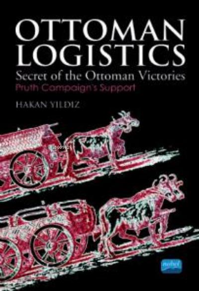 Ottoman Logistics ;Secret of the Ottoman Victories