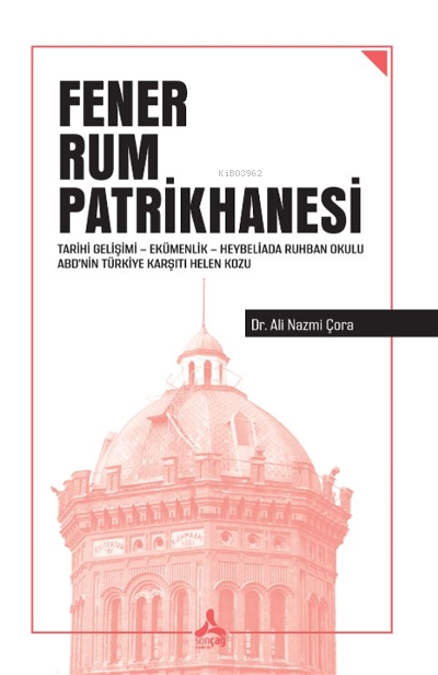 Fener Rum Patrikhanesi ;Tarihi Gelişimi - Ekümenlik - Heybeliada Ruhban Okulu  ABD'nin Türkiye Karşıtı Helen Kozu