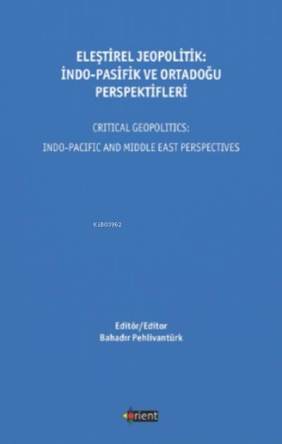 Eleştirel Jeopolitik: İndo - Pasifik Ve Ortadoğu Perspektifleri;Critical Geopolitics İndo - Pacific And Middle East Perspectives