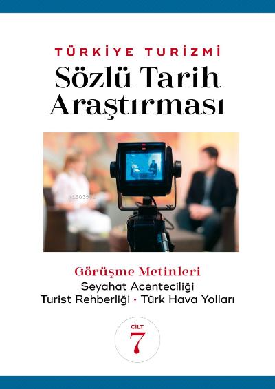 Türkiye Turizmi Sözlü Tarih Araştırması Cilt 7