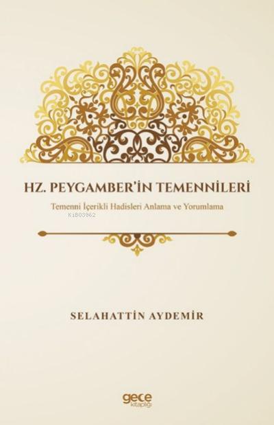 Hz. Peygamber'in Temennileri;Temenni İçerikli Hadisleri Anlama ve Yorumlama