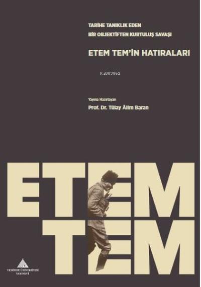EtemTem'in Hatıraları ;Tarihe Tanıklık Eden Bir Objektiften Kurtuluş Savaşı